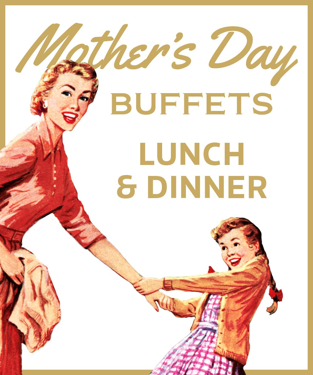 Mother's Day Buffets Lunch & Dinner